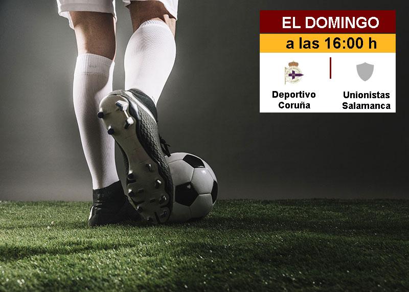 La Liga En Directo: Domingo 30 (Deportivo de La Coruña – Unionistas Salamanca)